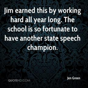 Jen Green  - Jim earned this by working hard all year long. The school is so fortunate to have another state speech champion.