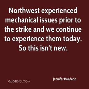 Jennifer Bagdade  - Northwest experienced mechanical issues prior to the strike and we continue to experience them today. So this isn't new.