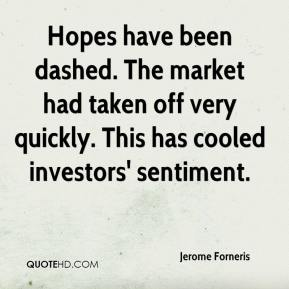 Jerome Forneris  - Hopes have been dashed. The market had taken off very quickly. This has cooled investors' sentiment.