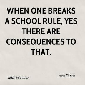 When one breaks a school rule, yes there are consequences to that.