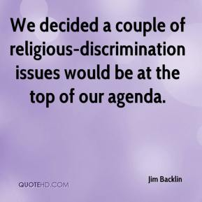 Jim Backlin  - We decided a couple of religious-discrimination issues would be at the top of our agenda.