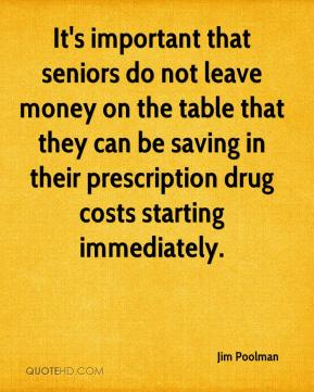 Jim Poolman  - It's important that seniors do not leave money on the table that they can be saving in their prescription drug costs starting immediately.