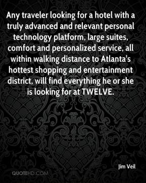 Jim Veil  - Any traveler looking for a hotel with a truly advanced and relevant personal technology platform, large suites, comfort and personalized service, all within walking distance to Atlanta's hottest shopping and entertainment district, will find everything he or she is looking for at TWELVE.