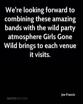 Joe Francis  - We're looking forward to combining these amazing bands with the wild party atmosphere Girls Gone Wild brings to each venue it visits.
