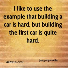 I like to use the example that building a car is hard, but building the first car is quite hard.