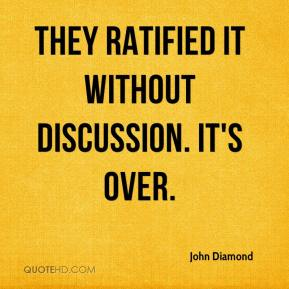 John Diamond  - They ratified it without discussion. It's over.