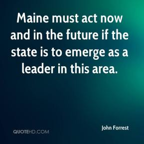John Forrest  - Maine must act now and in the future if the state is to emerge as a leader in this area.