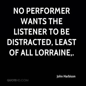 John Harbison  - No performer wants the listener to be distracted, least of all Lorraine.