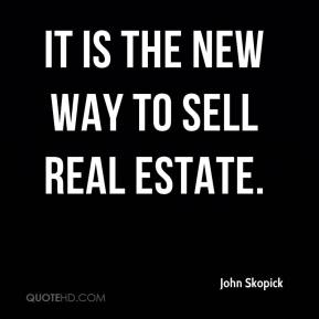 John Skopick  - It is the new way to sell real estate.