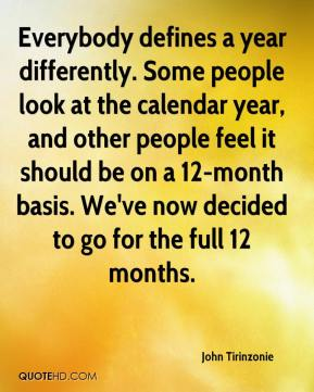 John Tirinzonie  - Everybody defines a year differently. Some people look at the calendar year, and other people feel it should be on a 12-month basis. We've now decided to go for the full 12 months.