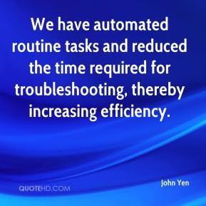 John Yen  - We have automated routine tasks and reduced the time required for troubleshooting, thereby increasing efficiency.