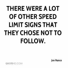 Jon Nance  - There were a lot of other speed limit signs that they chose not to follow.