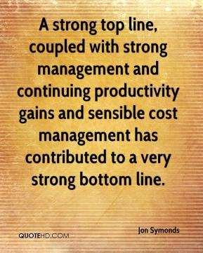 Jon Symonds  - A strong top line, coupled with strong management and continuing productivity gains and sensible cost management has contributed to a very strong bottom line.