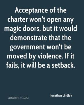 Jonathan Lindley  - Acceptance of the charter won't open any magic doors, but it would demonstrate that the government won't be moved by violence. If it fails, it will be a setback.