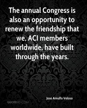 Jose Arnulfo Veloso  - The annual Congress is also an opportunity to renew the friendship that we, ACI members worldwide, have built through the years.