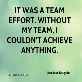José José Delgado  - It was a team effort. Without my team, I couldn't achieve anything.