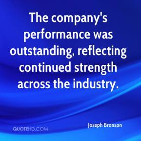Joseph Bronson  - The company's performance was outstanding, reflecting continued strength across the industry.