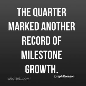 Joseph Bronson  - The quarter marked another record of milestone growth.