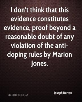 Joseph Burton  - I don't think that this evidence constitutes evidence, proof beyond a reasonable doubt of any violation of the anti-doping rules by Marion Jones.