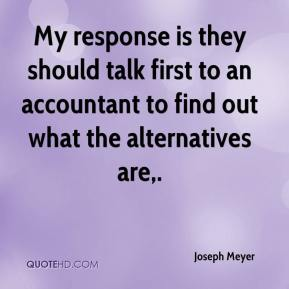 Joseph Meyer  - My response is they should talk first to an accountant to find out what the alternatives are.