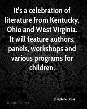 Josephine Fidler  - It's a celebration of literature from Kentucky, Ohio and West Virginia. It will feature authors, panels, workshops and various programs for children.