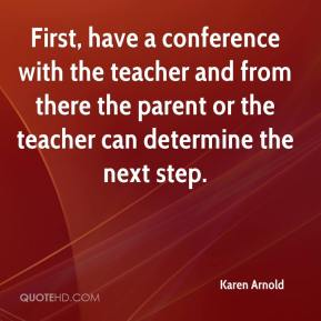 First, have a conference with the teacher and from there the parent or the teacher can determine the next step.