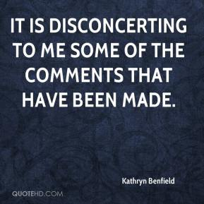 Kathryn Benfield  - It is disconcerting to me some of the comments that have been made.