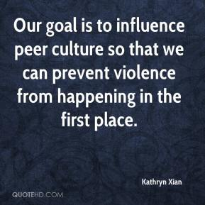 Kathryn Xian  - Our goal is to influence peer culture so that we can prevent violence from happening in the first place.