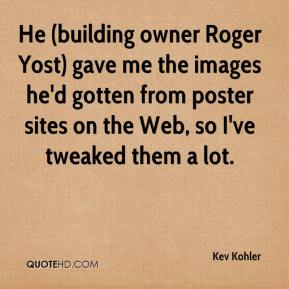 He (building owner Roger Yost) gave me the images he'd gotten from poster sites on the Web, so I've tweaked them a lot.