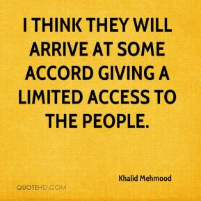 Khalid Mehmood  - I think they will arrive at some accord giving a limited access to the people.