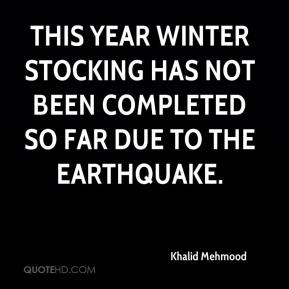 Khalid Mehmood  - This year winter stocking has not been completed so far due to the earthquake.