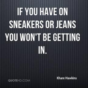 If you have on sneakers or jeans you won't be getting in.