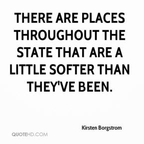 Kirsten Borgstrom  - There are places throughout the state that are a little softer than they've been.