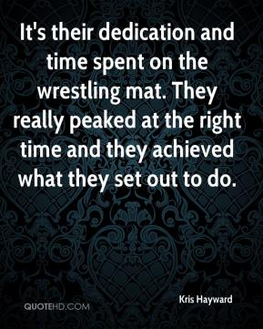 Kris Hayward  - It's their dedication and time spent on the wrestling mat. They really peaked at the right time and they achieved what they set out to do.