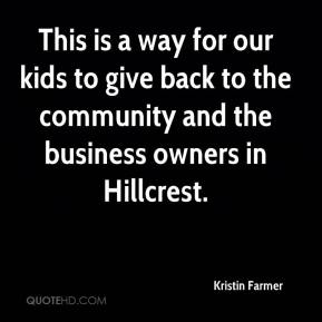 Kristin Farmer  - This is a way for our kids to give back to the community and the business owners in Hillcrest.