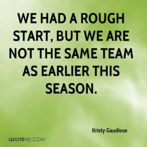 We had a rough start, but we are not the same team as earlier this season.