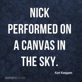 Kurt Koeppen  - Nick performed on a canvas in the sky.