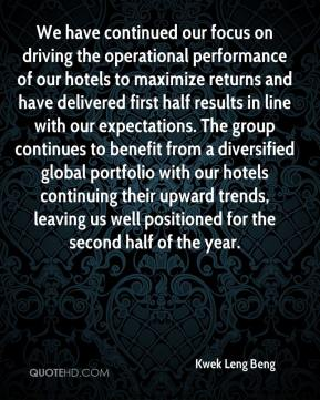 Kwek Leng Beng  - We have continued our focus on driving the operational performance of our hotels to maximize returns and have delivered first half results in line with our expectations. The group continues to benefit from a diversified global portfolio with our hotels continuing their upward trends, leaving us well positioned for the second half of the year.