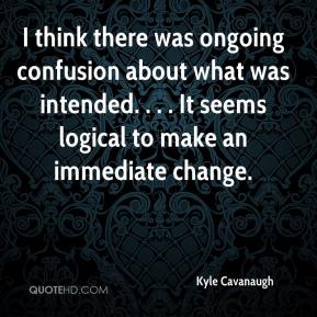 Kyle Cavanaugh  - I think there was ongoing confusion about what was intended. . . . It seems logical to make an immediate change.