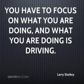 You have to focus on what you are doing, and what you are doing is driving.