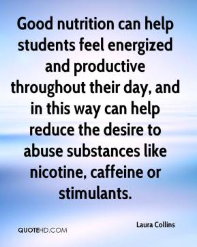 Good nutrition can help students feel energized and productive throughout their day, and in this way can help reduce the desire to abuse substances like nicotine, caffeine or stimulants.