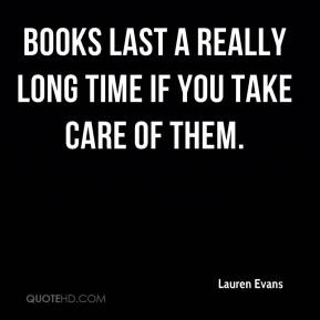 Lauren Evans  - Books last a really long time if you take care of them.