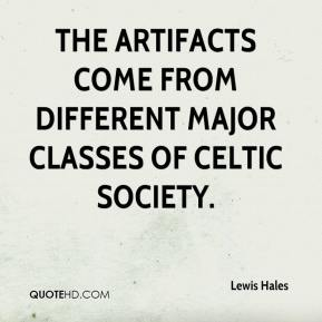 Lewis Hales  - The artifacts come from different major classes of Celtic society.