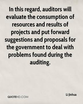 Li Jinhua  - In this regard, auditors will evaluate the consumption of resources and results of projects and put forward suggestions and proposals for the government to deal with problems found during the auditing.