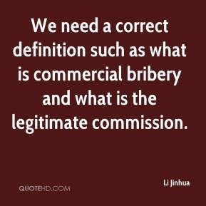 Li Jinhua  - We need a correct definition such as what is commercial bribery and what is the legitimate commission.
