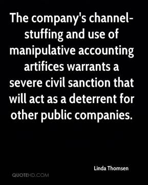 Linda Thomsen  - The company's channel-stuffing and use of manipulative accounting artifices warrants a severe civil sanction that will act as a deterrent for other public companies.