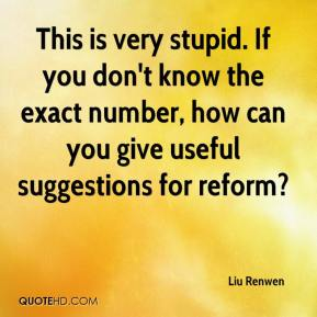 Liu Renwen  - This is very stupid. If you don't know the exact number, how can you give useful suggestions for reform?