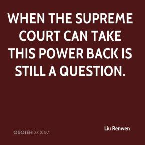 Liu Renwen  - When the Supreme Court can take this power back is still a question.
