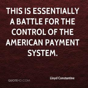 Lloyd Constantine  - This is essentially a battle for the control of the American payment system.