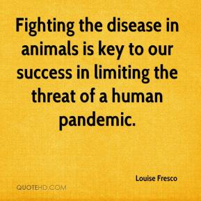 Louise Fresco  - Fighting the disease in animals is key to our success in limiting the threat of a human pandemic.